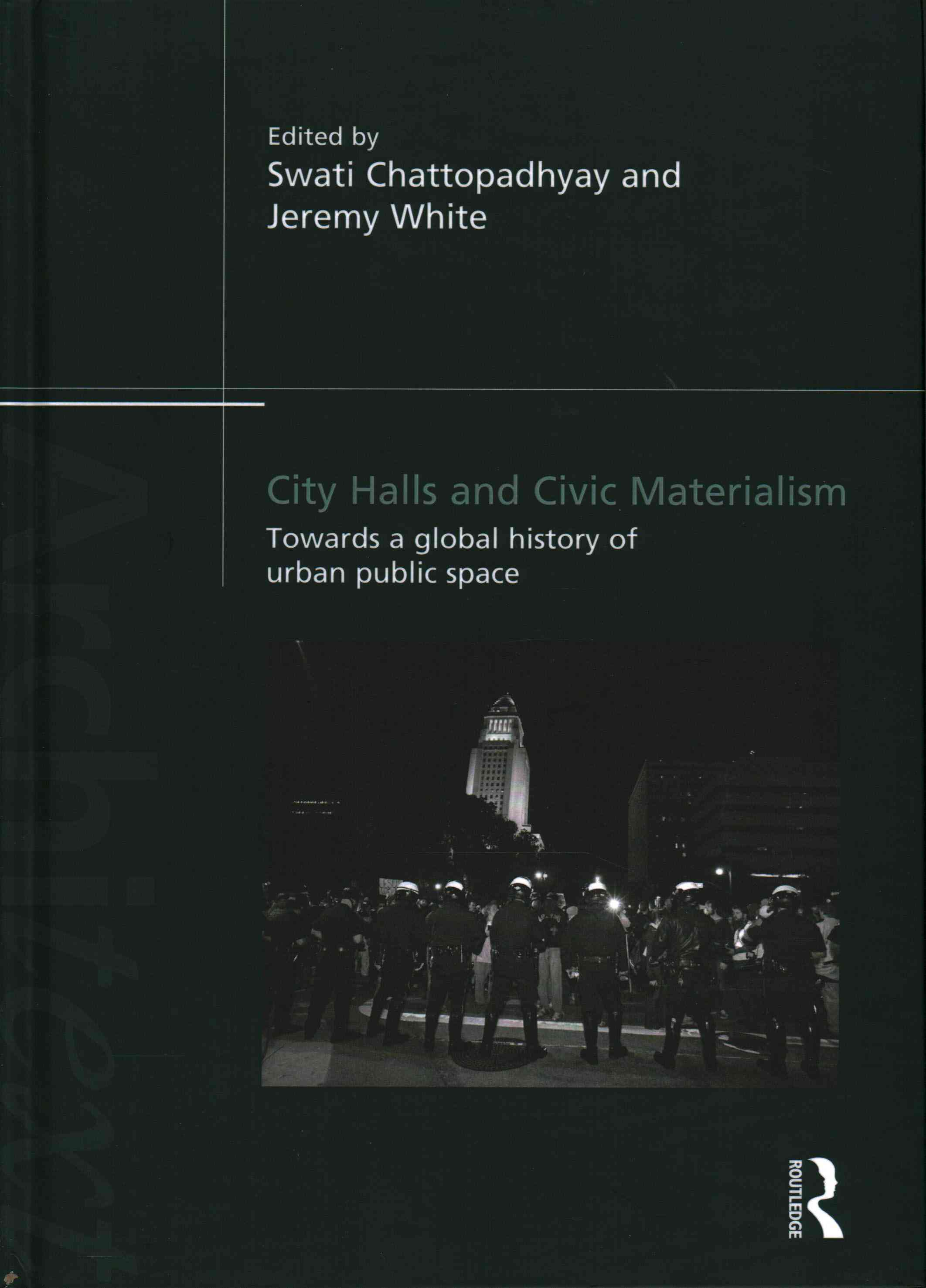 City Halls and Civic Materialism By Chattopadhyay, Swati (EDT)/ White, Jeremy (EDT)